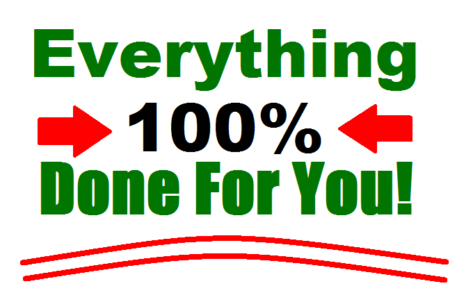 Everything 100% Done For You