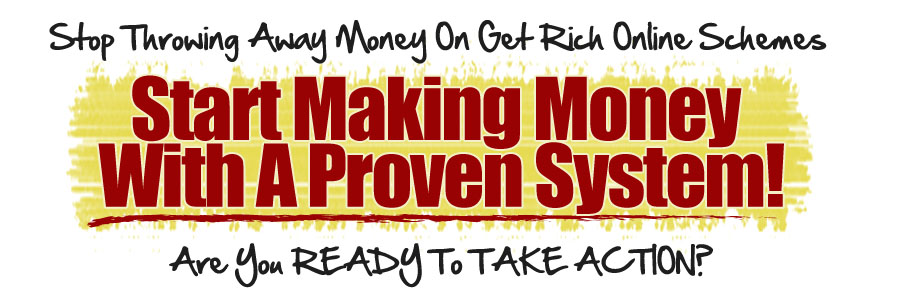 Start making money with a proven system